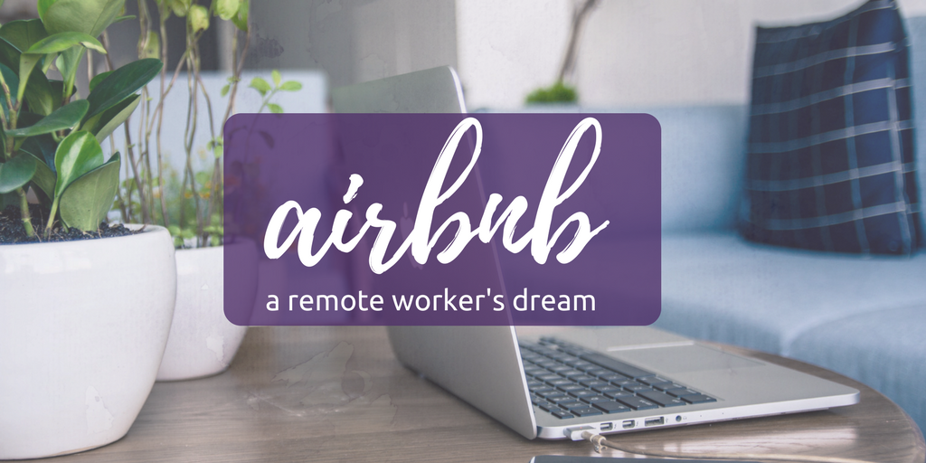 airbnb a remote workers dream